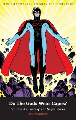 Do the Gods Wear Capes? : Spirituality, Fantasy, and Superheroes