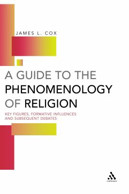 Guide to the Phenomenology of Religion Key Figures, Formative Influences and Subsequent Debates