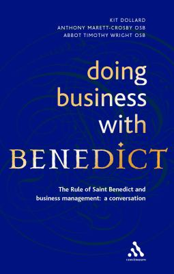Doing Business With Benedict The Rule of Saint Benedict and Business Management, a Conversation