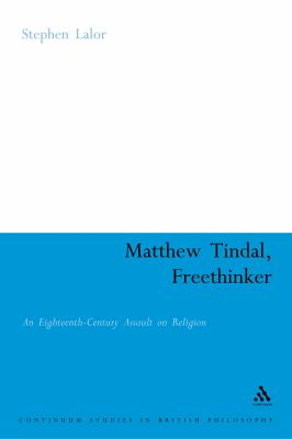 Matthew Tindal, Freethinker An Eighteenth-century Assault on Religion