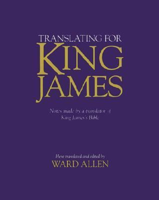 Translating for King James Notes Made by a Translator of King James's Bible