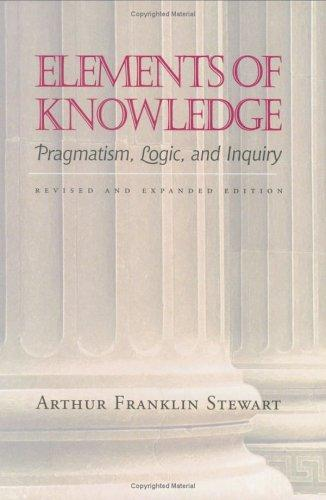 Elements of Knowledge: Pragmatism, Logic, and Inquiry, Revised Edition (Vanderbilt Library of American Philosophy)