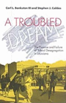 Troubled Dream The Promise and Failure of School Desegregation in Louisiana
