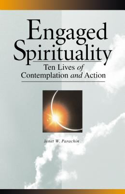 Engaged Spirituality Ten Lives of Contemplation and Action