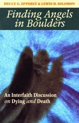 Finding Angels in Boulders An Interfaith Discussion on Dying and Death