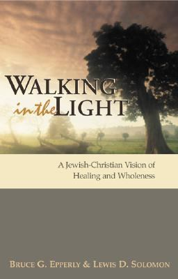Walking In The Light A Jewish-christian Vision Of Healing And Wholeness