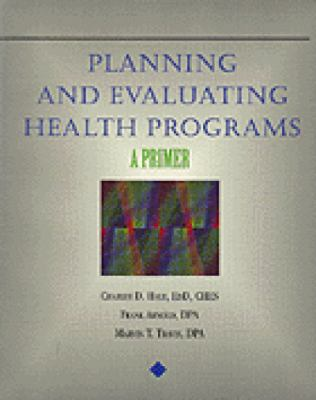 Planning and Evaluating Health Programs A Primer