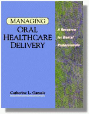 Managing Oral Healthcare Delivery A Resource for Dental Hygienists and Assistants