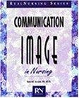 Communication and Image in Nursing: Behaviors That Work (Real Nursing Series)