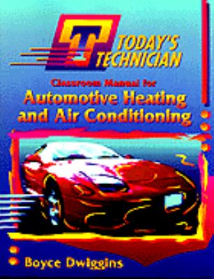 Today's Technician Classroom Manual for Automotive Heating and Air Conditioning