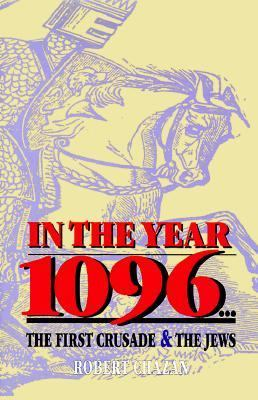 In the Year 1096: The First Crusade and the Jews - Robert Chazan - Hardcover