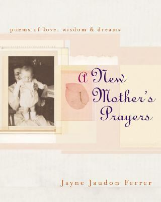 New Mother's Prayers Poems of Love, Wisdom & Dreams