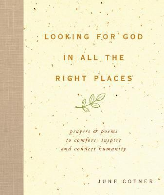 Looking for God in All the Right Places Prayers and Poems to Comfort, Inspire, and Connect Humanity