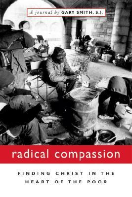 Radical Compassion Finding Christ in the Heart of the Poor
