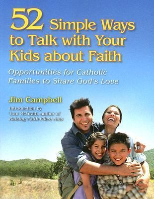 52 Opportunities to Talk With Your Kids About Faith Simple Ways for Catholic Parents to Share God's Love