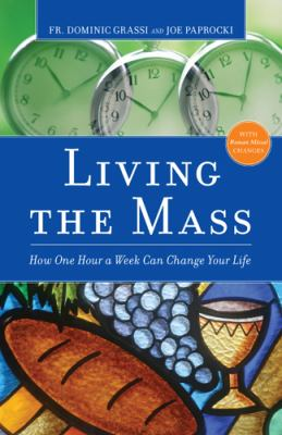 Living the Mass : How One Hour a Week Can Change Your Life