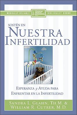 Sosten En Nuestra Infertilidad / The Infertility Companion Esperanza Y Ayuda Para Las Parejas Que Enfretan La Infertilidad / Hope And Help for Couples Facing Infertility