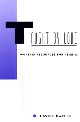 Taught by Love Worship Resources for Year A