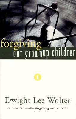 Forgiving Our Grownup Children