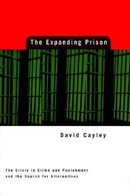 The Expanding Prison: The Crisis in Crime and Punishment and the Search for Alternatives - David Cayley - Paperback