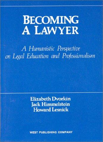 Becoming a Lawyer: A Humanistic Perspective on Legal Education and Professionalism (American Casebooks)