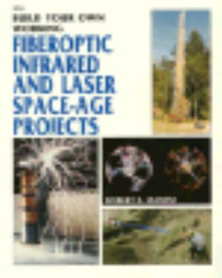 Build Your Own Working Fiberoptic, Infrared, and Laser Space-Age Projects - Robert E. Iannini - Paperback - 1st ed