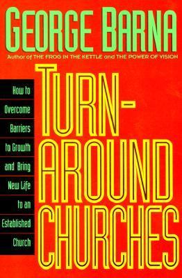 Turn-Around Churches How to Overcome Barriers to Growth an Dbring New Life to an Established Church