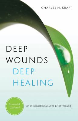 Deep Wounds, Deep Healing Discovering the Vital Link Between Spiritual Warfare and Inner Healing