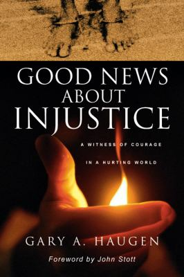 Good News About Injustice A Witness of Courage in a Hurting World