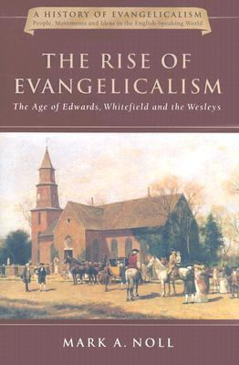 Rise of Evangelicalism The Age of Edwards, Whitefield, and the Wesleys