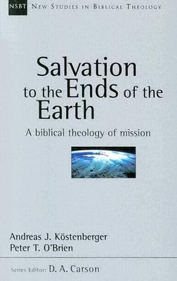 Salvation to the Ends of the Earth A Biblical Theology of Mission