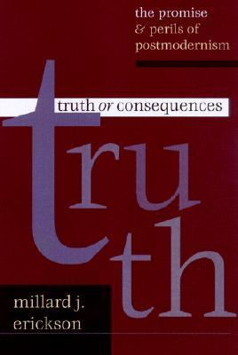 Truth or Consequences The Promise & Perils of Postmodernism