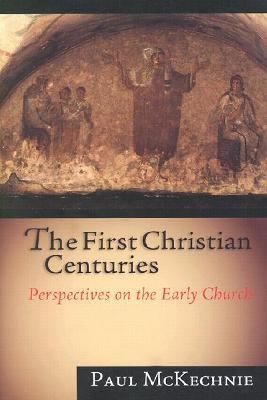 First Christian Centuries Perspectives on the Early Church