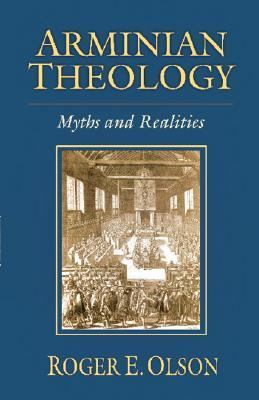 Arminian Theology Myths And Realities