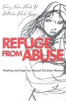 Refuge from Abuse Healing and Hope for Abused Christian Women