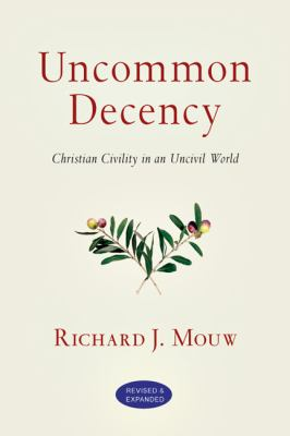 Uncommon Decency : Christian Civility in an Uncivil World