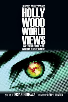 Hollywood Worldviews: Watching Films with Wisdom and Discernment
