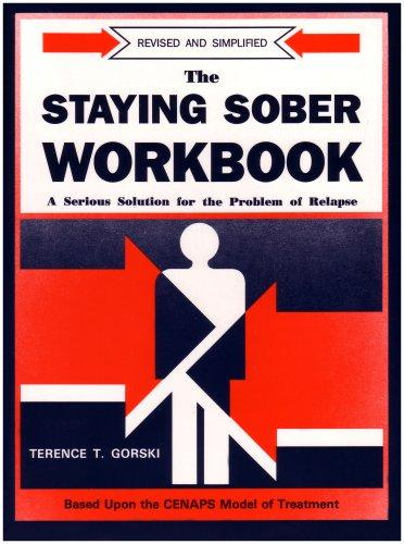 The Staying Sober Workbook: A Serious Solution for the Problem of Relapse