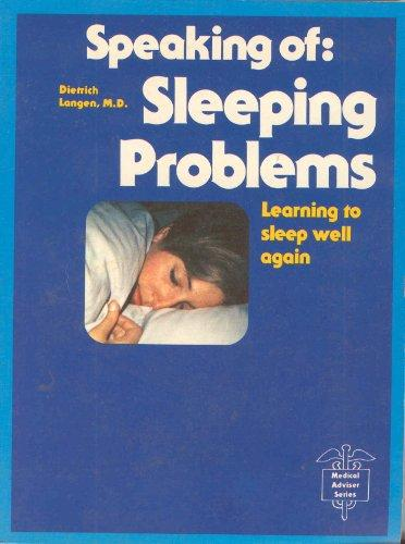 Speaking of: Sleeping Problems: Learning to Sleep Well Again, Including Directions for Making an Analysis of Your Sleep and Keeping a Sleep Diary (The Medical Adviser Series)