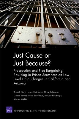 Just Cause or Just Because? Prosecution And Plea-bargaining Resulting In Prison Sentences On Low-level Drug Charges In California And Arizona