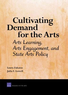 Cultivating Demand for the Arts: Arts Learning, Arts Engagement, and State Arts Policy - Zakaras, Laura, Lowell, Julia F. pdf epub
