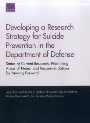 Developing a Research Strategy for Suicide Prevention in the Department of Defense : Status of Current Research, Prioritizing Areas of Need, and Recommendations for Moving Forward