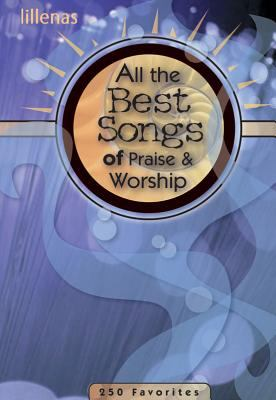 All the Best Songs of Praise and Worship 250 Favorites