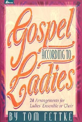 Gospel according to Ladies: 24 Arrangements for Ladies' Ensemble or Choir