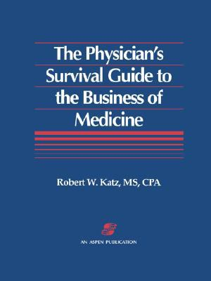 Physician's Survival Guide to the Business of Medicine