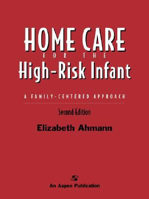 Home Care for the High-Risk Infant A Family-Centered Approach