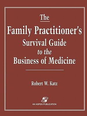 Family Practitioner's Survival Guide to the Business of Medicine