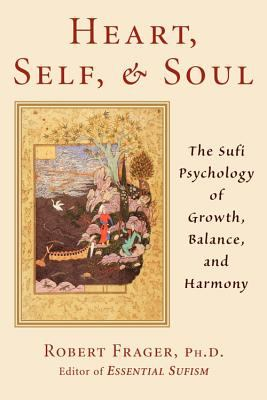Heart, Self, & Soul The Sufi Psychology of Growth, Balance, and Harmony