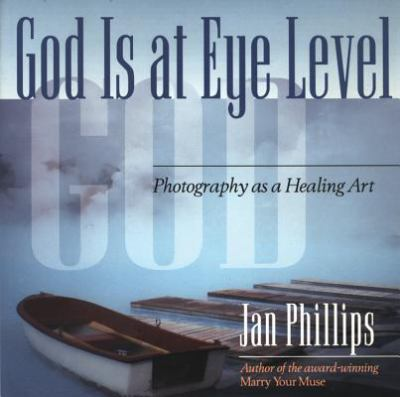 God Is at Eye Level Photography As a Healing Art