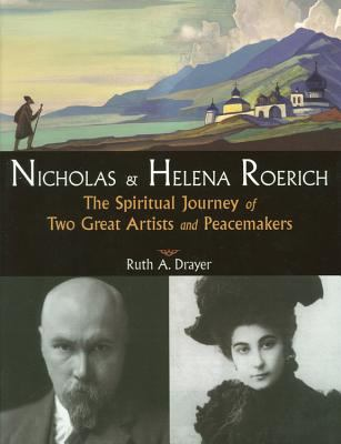 Nicholas And Helena Roerich The Spiritual Journey of Two Great Artists And Peacemakers